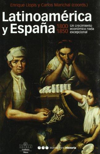 LATINOAMERICA Y ESPAÑA 1800-1850: Un crecimiento económico nada excepcional (Coediciones) por Enrique Llopis