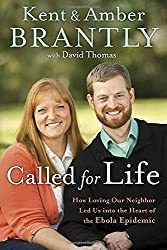 Called for Life: How Loving Our Neighbor Led Us into the Heart of the Ebola Epidemic by Kent Brantly (2016-08-02)