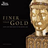 Finer than Gold: Saints and Relics in the Middle Ages