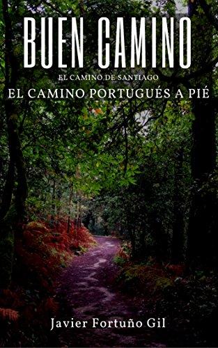 Buen Camino. El camino de Santiago. El camino portugués a pié. por Javier Fortuño Gil