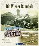 Die Wiener Bahnhöfe: Ein umfassender und bilderreicher Überblick über Vergangenheit und Gegenwart der Wiener Bahnhöfe