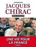 Jacques Chirac. Une vie pour la France
