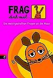 Frag doch mal die Maus!: Die meistgestellten Fragen an die Maus - Die Maus