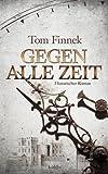 Buchinformationen und Rezensionen zu Gegen alle Zeit: Historischer Roman von Tom Finnek