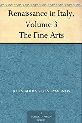 Renaissance in Italy Volume 3 The Fine Arts