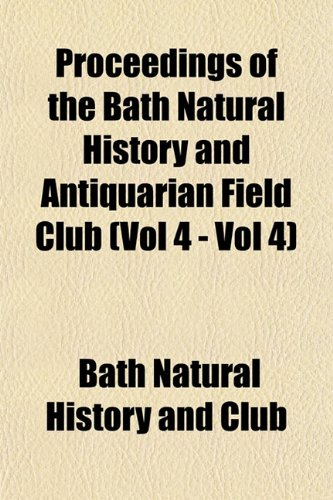 Proceedings of the Bath Natural History and Antiquarian Field Club (Vol 4 - Vol 4)