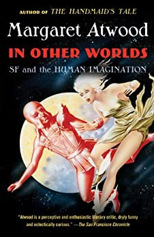 In Other Worlds: SF and the Human Imagination par [Atwood, Margaret]