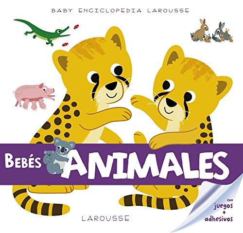 Baby enciclopedia. Bebés animales (Larousse - Infantil / Juvenil - Castellano - A Partir De 3 Años - Baby Enciclopedia) por Larousse Editorial