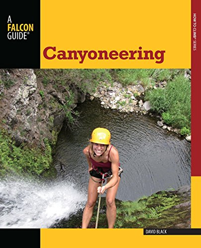 Canyoneering: A Guide to Techniques for Wet and Dry Canyons (How To Climb Series) (English Edition)