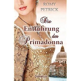 Die Entführung der Primadonna: Historischer Roman nach einer wahren Begebenheit