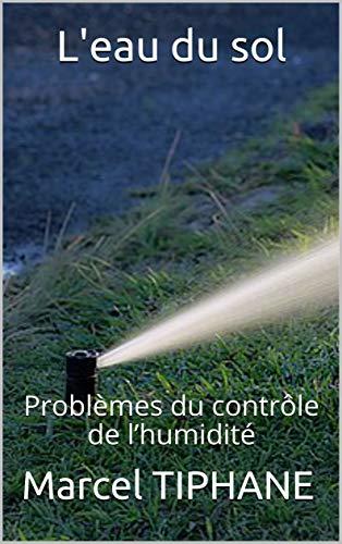L'eau du sol: Problèmes du contrôle de l'humidité
