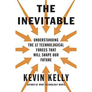 The Inevitable: Understanding the 12 Technological Forces That ...