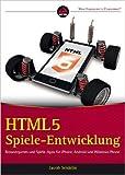 HTML5-Spieleentwicklung: Browsergames und Spiele-Apps fŸr iPhone, Android und Windows Phone ( 10. Januar 2013 )