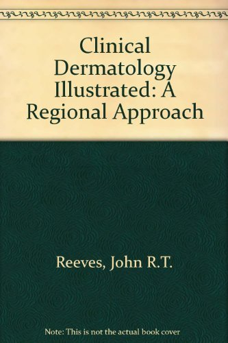 Clinical Dermatology Illustrated: A Regional Approach by John R. T. Reeves (1991-05-01)