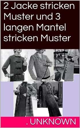2 Jacke stricken Muster und 3 langen Mantel stricken Muster (German ...