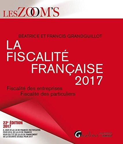 La fiscalit franaise 2017. Fiscalit des entreprises, fiscalit des particuliers