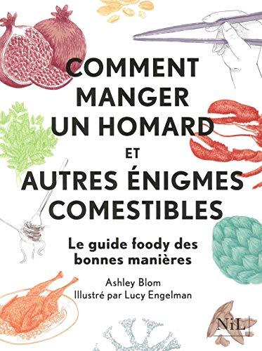 Comment manger un homard et autres énigmes comestibles par  Ashley BLOM