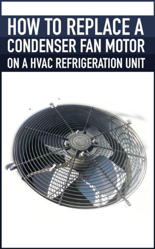 Step by Step How to replace a condenser fan motor on a HVAC refrigeration unit, heat pump, air conditioner (English Edition)