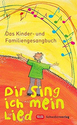 Dir sing ich mein Lied: Das Kinder- und Familiengesangbuch (Kinder, Christliche Musik)