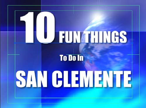 TEN FUN THINGS TO DO IN SAN CLEMENTE (English Edition)