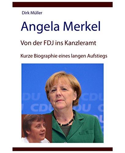 Angela Merkel - von der FDJ ins Kanzleramt - kurze Biographie eines langen Aufstiegs (Aufstieg Langen)