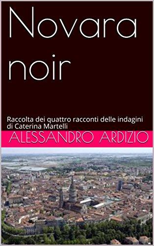 Novara noir: Raccolta dei quattro racconti delle indagini di Caterina Martelli