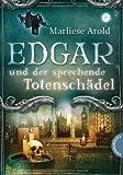 Edgar und der sprechende Totenschädel von Marliese Arold
