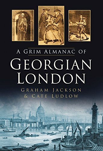The Grim Almanac of Georgian London (Grim Almanacs) by Cate Ludlow (2012-01-13)