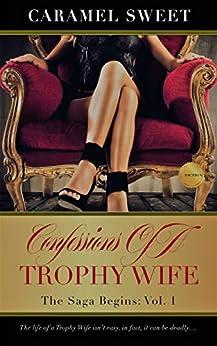 Confessions of A Trophy Wife: The Saga Begins: Vol. 1 (English Edition) von [Sweet, Caramel]