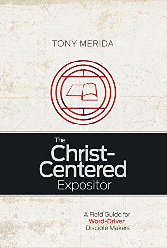 the-christ-centered-expositor-a-field-guide-for-word-driven-disciple-makers