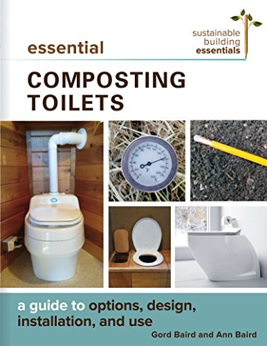 Essential Composting Toilets: A Guide to Options, Design, Installation, and Use (Sustainable Building Essentials Series Book 10) (English Edition)