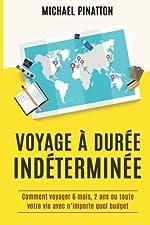 Voyage à Durée Indéterminée - Comment voyager 6 mois, 2 ans ou toute votre vie avec n'importe quel budget de Michael Pinatton