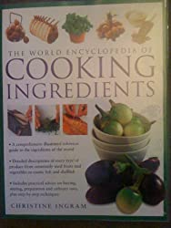 The World Encyclopedia of Cooking Ingredients by Christine Ingram (2004-08-01)
