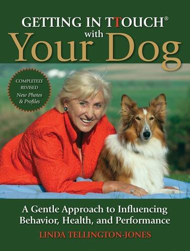 Getting in TTouch with Your Dog: A Gentle Approach to Influencing Behaviour, Health and Performance