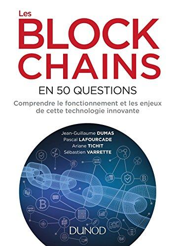 Les blockchains en 50 questions - Comprendre le fonctionnement et les enjeux de cette technologie: Comprendre le fonctionnement et les enjeux de cette technologie innovante par Jean-Guillaume Dumas