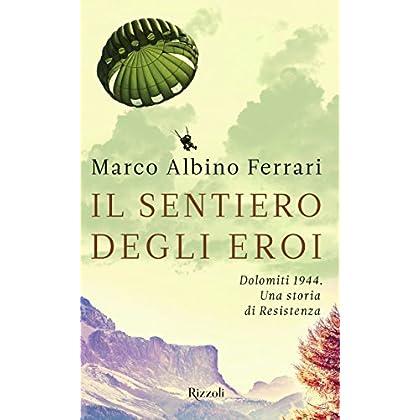 Il Sentiero Degli Eroi. Dolomiti 1944. Una Storia Di Resistenza
