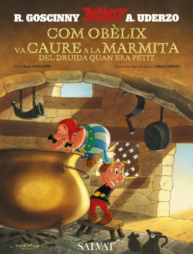 Com Obelix Va Caure a La Marmita Del Druida Quan Era Petit / How Obelix Fell into the Magic Potion When He Was a Little Boy: Comment Obelix Est Tombe Dans La Marmite Du Druide Quand Il Etait Petit