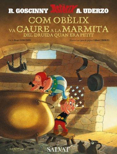 Com Obelix Va Caure a La Marmita Del Druida Quan Era Petit/How Obelix Fell into the Magic Potion When He Was a Little Boy: Comment Obelix Est Tombe Dans La Marmite Du Druide Quand Il Etait Petit