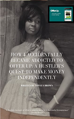 How I Accidentally Became Addicted To Offer Up: A Hustler's Quest to Make Money Independently. (English Edition)