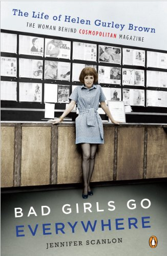 Bad Girls Go Everywhere: The Life of Helen Gurley Brown, the Woman Behind Cosmopolitan Magazine (English Edition)