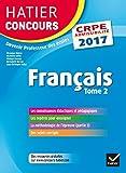 Hatier Concours CRPE 2017 - Français Tome 2 - Epreuve écrite d'admissibilité -
