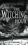 The Witching Hour: A Collection of Thrillers, Chillers, Mysteries and Twists