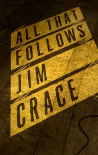 All That Follows by Jim Crace (2010-04-02)