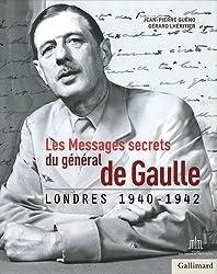 Les Messages secrets du général de Gaulle: Londres 1940-1942