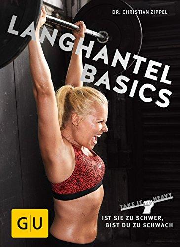 Preisvergleich Produktbild Langhantel Basics: Ist sie zu schwer, bist du zu schwach (GU Einzeltitel Gesundheit/Alternativheilkunde)