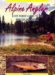 Alpine Angler: A Fly Fishers Guide to the Western Wilderness by John Shewey (1995-06-02)