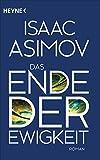 Das Ende der Ewigkeit: Roman (Roboter und Foundation - der Zyklus, Band 14)
