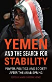 Yemen and the Search for Stability: Power, Politics and Society after the Arab Spring...