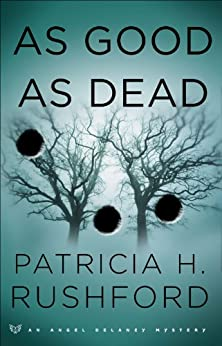 As Good as Dead (Angel Delaney Mysteries Book #3) by [Rushford, Patricia H.]