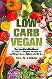 Low Carb Vegan: Das Low Carb Kochbuch: 50 bewusst-vegane Rezepte für Anfänger, Berufstätige oder To Go